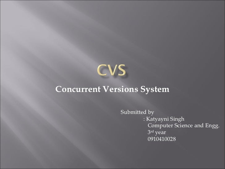 Concurrent Versions System              Submitted by                      : Katyayni Singh                        Computer...