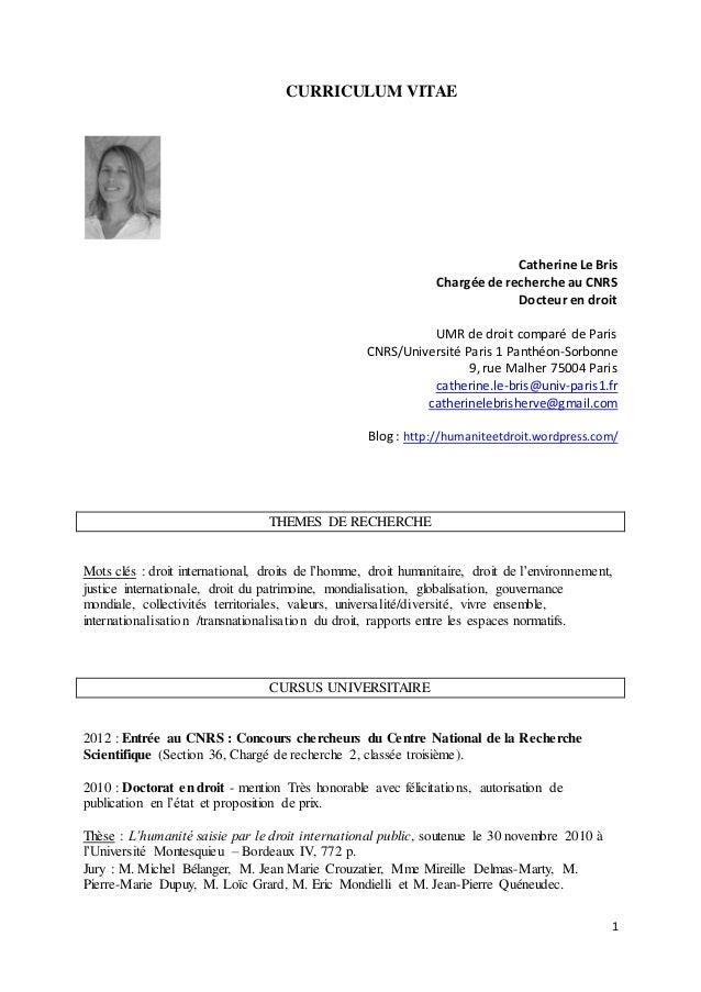 1  CURRICULUM VITAE  Catherine Le Bris  Chargée de recherche au CNRS  Docteur en droit  UMR de droit comparé de Paris  CNR...