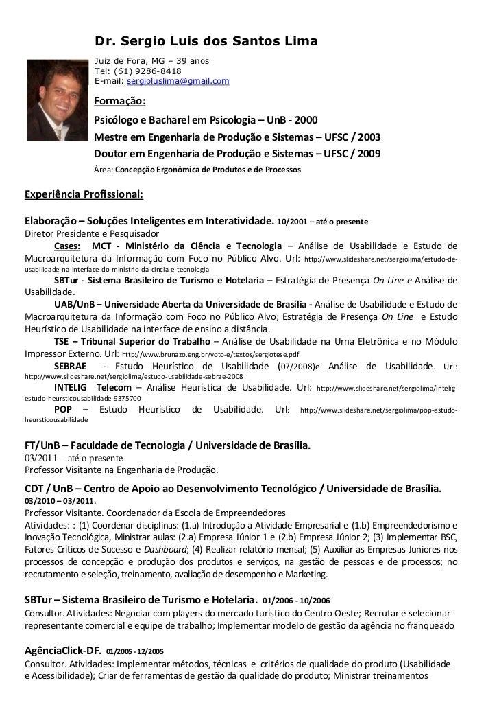 Dr. Sergio Luis dos Santos Lima                       Juiz de Fora, MG – 39 anos                       Tel: (61) 9286-8418...