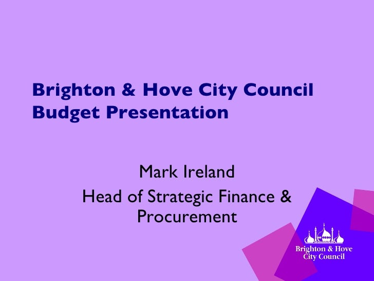 Brighton & Hove City Council Budget Presentation Mark Ireland Head of Strategic Finance & Procurement
