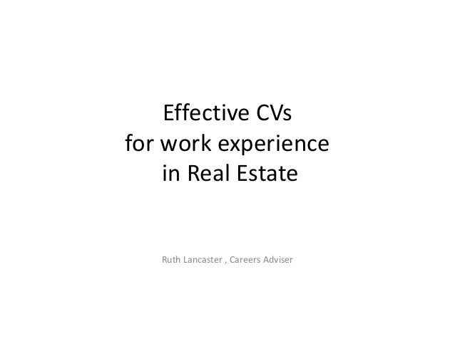 Effective CVs for work experience in Real Estate  Ruth Lancaster , Careers Adviser