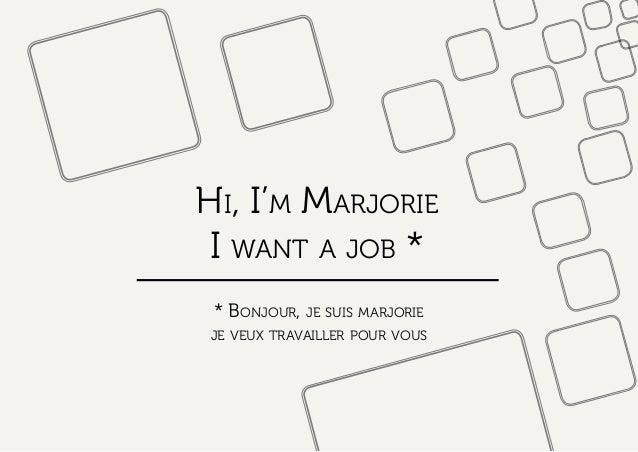 Hi, I'm Marjorie I want a job * * Bonjour, je suis marjorie je veux travailler pour vous