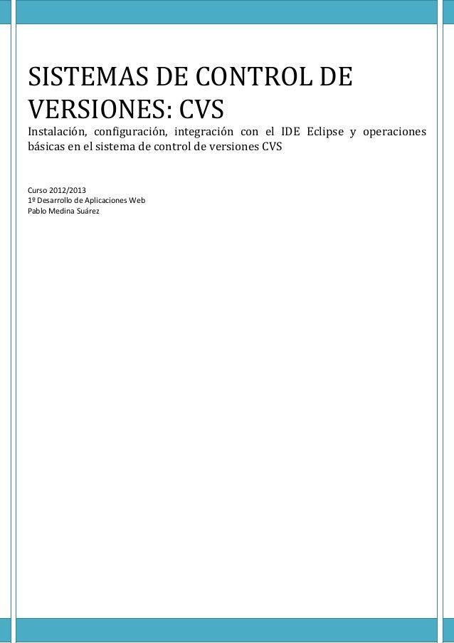 SISTEMAS DE CONTROL DEVERSIONES: CVSInstalación, configuración, integración con el IDE Eclipse y operacionesbásicas en el ...