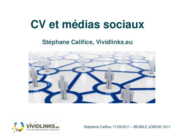 CV et médias sociaux<br />Stéphane Califice, Vividlinks.eu<br />Stéphane Califice 17/03/2011 – BEABLE JOBDAY 2011<br />