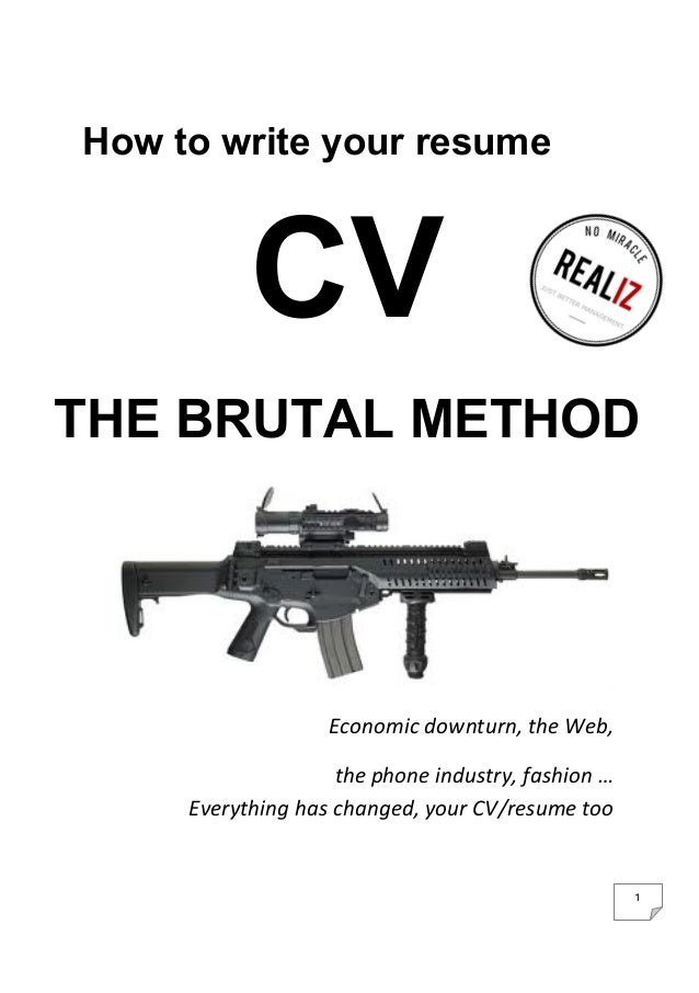 1   How to write your resume CV THE BRUTAL METHOD    Economic  downturn,  the  Web,              ...