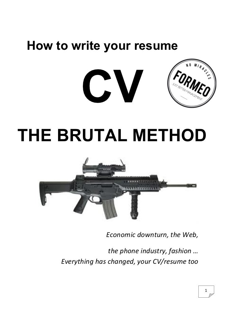 How to write your resume                CVTHE BRUTAL METHOD                                                               ...