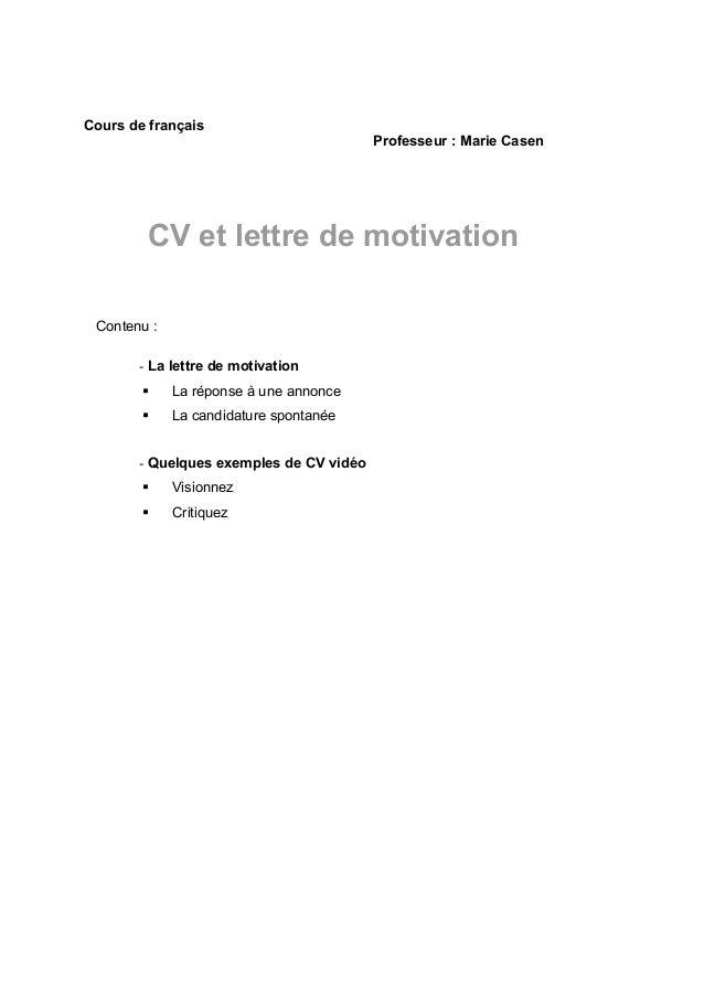 Cours de français Professeur : Marie Casen CV et lettre de motivation Contenu : - La lettre de motivation  La réponse à u...