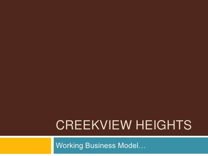 Creekview heights <br />Working Business Model…<br />