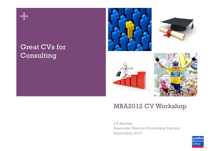 + Great CVs for Consulting                     MBA2012 CV Workshop                  J-P Martins                 Associate ...
