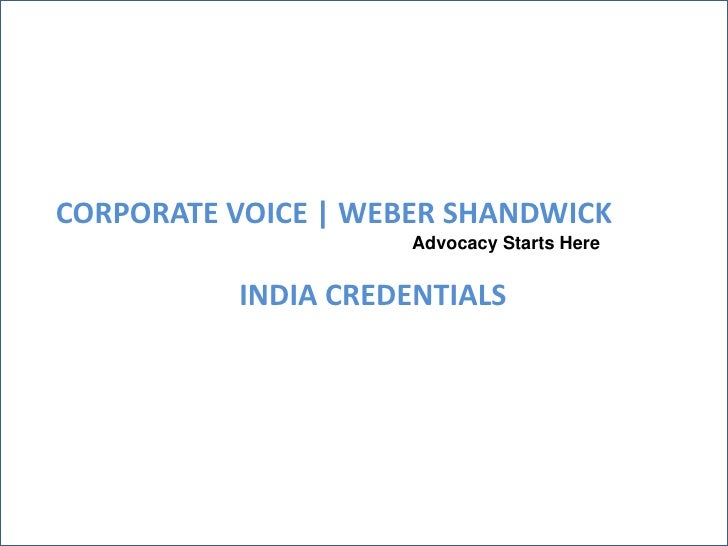 CORPORATE VOICE | WEBER SHANDWICK                      Advocacy Starts Here             INDIA CREDENTIALS
