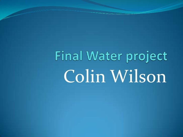 Final Water project <br />Colin Wilson <br />