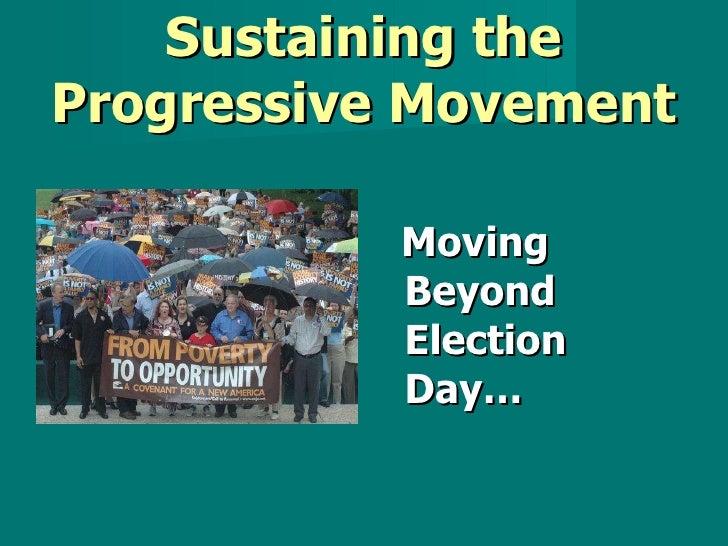 Sustaining the Progressive Movement <ul><li>Moving Beyond Election Day… </li></ul>