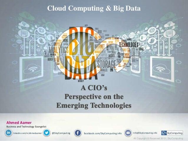 Ahmed AamerBusiness and Technology Evangelistlinkedin.com/in/ahmedaamer @SkyComputingCloud Computing & Big DataA CIO'sPers...