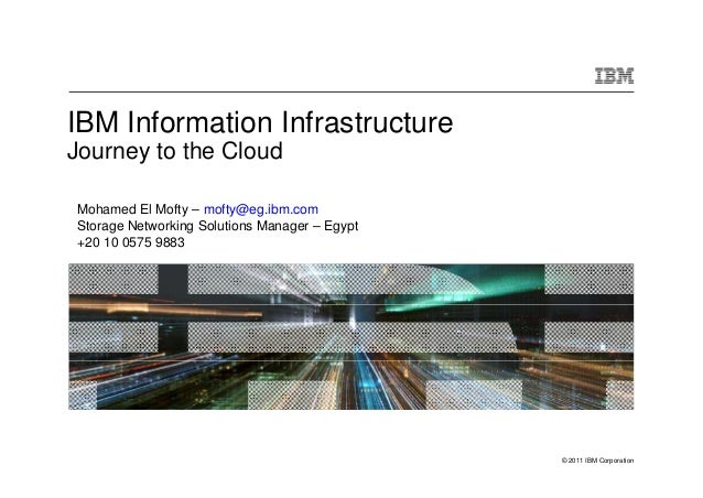 IBM Information InfrastructureJourney to the CloudMohamed El Mofty – mofty@eg.ibm.comStorage Networking Solutions Manager ...