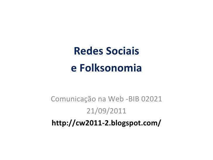 Redes Sociais e Folksonomia Comunica ção  na Web -BIB 02021 21/09/2011 http://cw2011-2.blogspot.com/