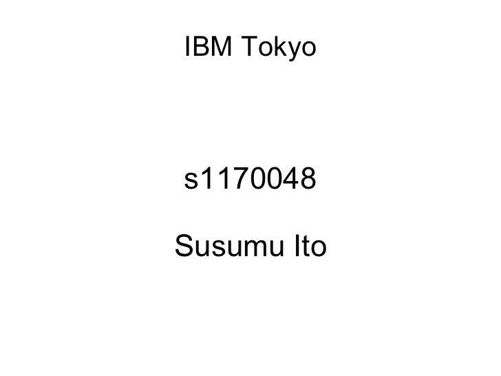 IBM Tokyo s1170048 Susumu Ito
