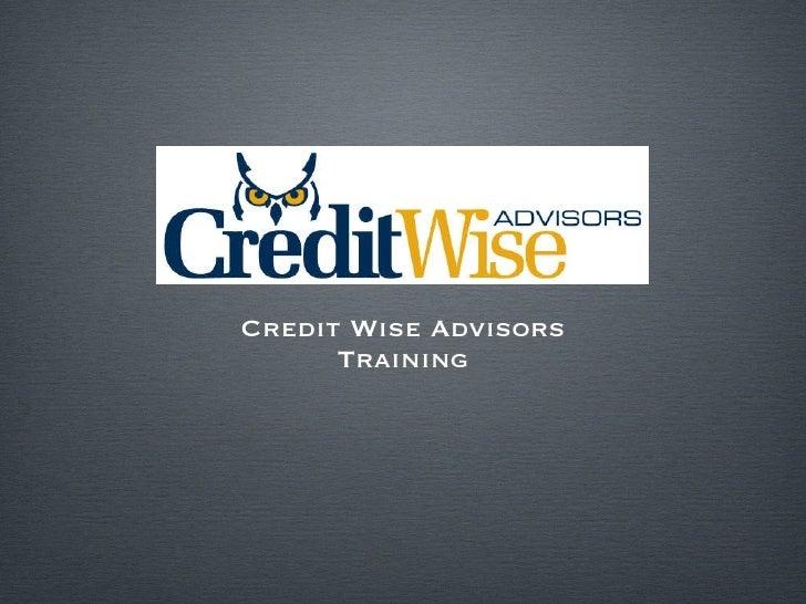 <ul><li>Credit Wise Advisors </li></ul><ul><li>Training </li></ul>