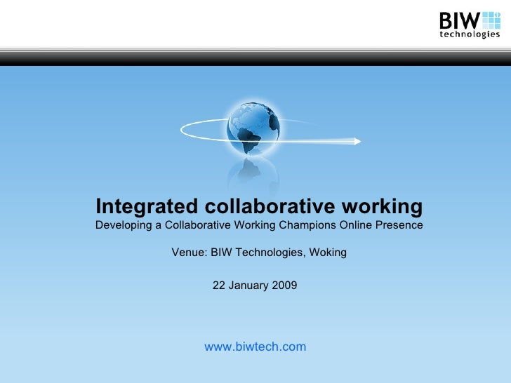 Integrated collaborative working Developing a Collaborative Working Champions Online Presence Venue: BIW Technologies, Wok...