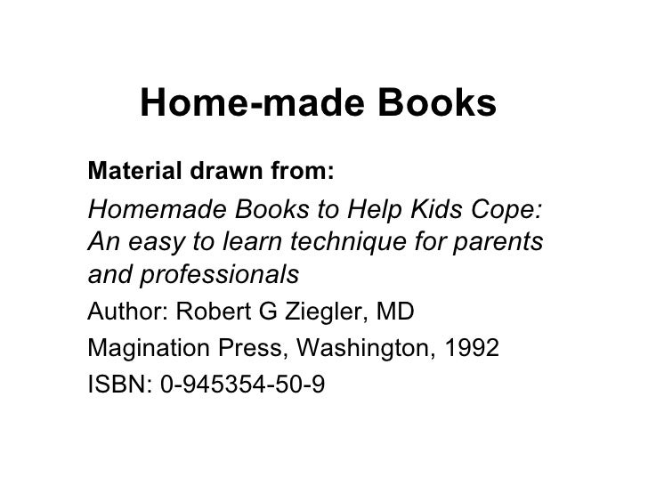 Home-made Books Material drawn from: Homemade Books to Help Kids Cope: An easy to learn technique for parents and professi...
