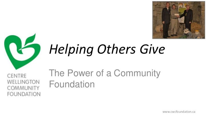 Helping Others Give<br />The Power of a Community Foundation<br />www.cwcfoundation.ca <br />
