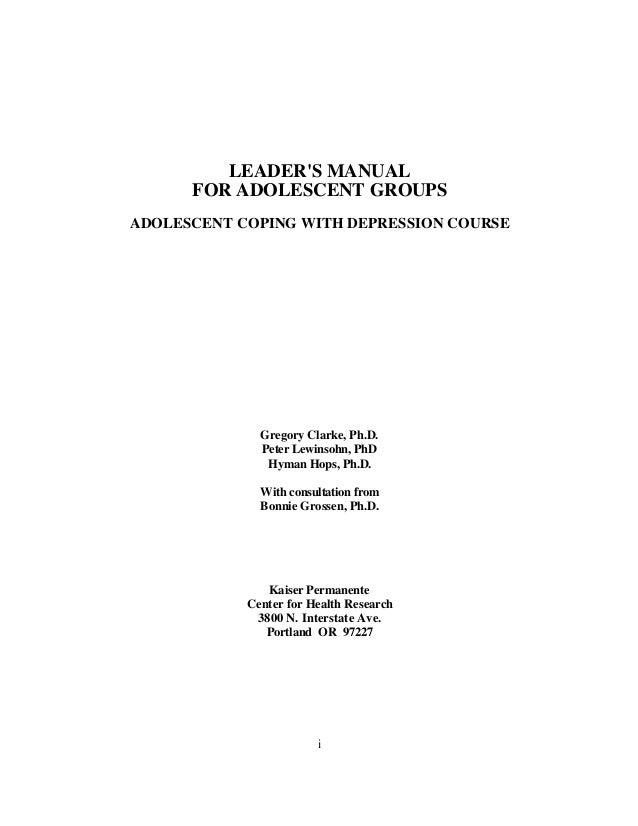 LEADERS MANUAL      FOR ADOLESCENT GROUPSADOLESCENT COPING WITH DEPRESSION COURSE              Gregory Clarke, Ph.D.      ...