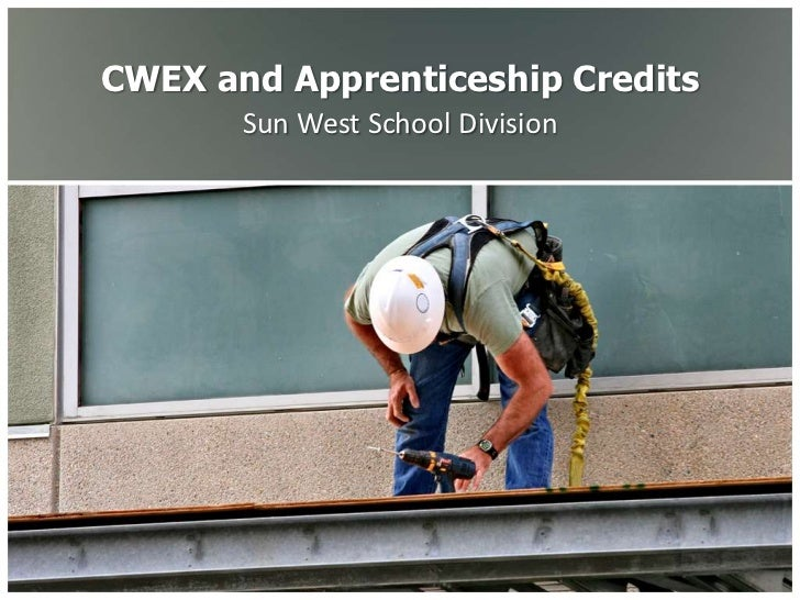 CWEX and Apprenticeship Credits       Sun West School Division