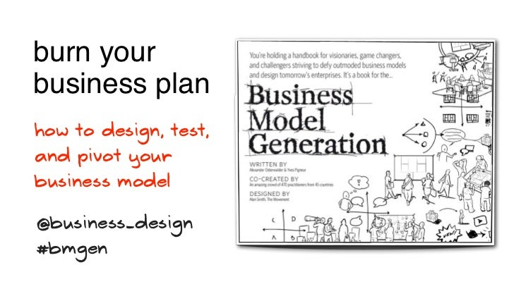 burn yourbusiness planhow to design, test,and pivot yourbusiness model@business_design#bmgen