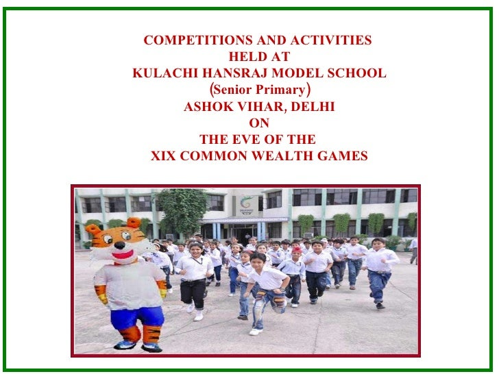 COMPETITIONS AND ACTIVITIES  HELD AT KULACHI HANSRAJ MODEL SCHOOL (Senior Primary) ASHOK VIHAR, DELHI ON THE EVE OF THE  X...
