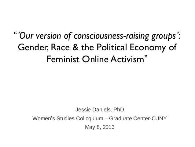 "Jessie Daniels, PhDWomen's Studies Colloquium – Graduate Center-CUNYMay 8, 2013""'Our version of consciousness-raising grou..."