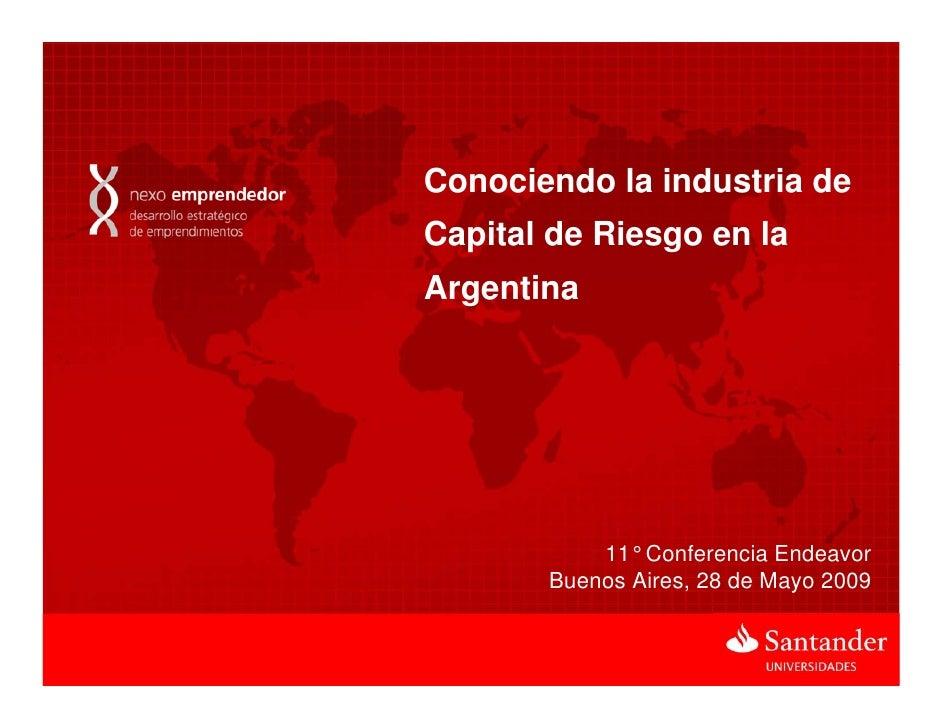 Conociendo la industria de Capital de Riesgo en la Argentina                11° Conferencia Endeavor        Buenos Aires, ...