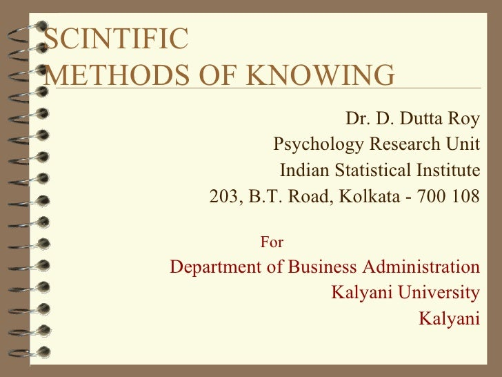 SCINTIFIC  METHODS OF KNOWING  <ul><li>Dr. D. Dutta Roy </li></ul><ul><li>Psychology Research Unit </li></ul><ul><li>India...