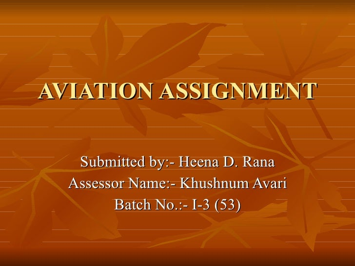 AVIATION ASSIGNMENT Submitted by:- Heena D. Rana Assessor Name:- Khushnum Avari Batch No.:- I-3 (53)