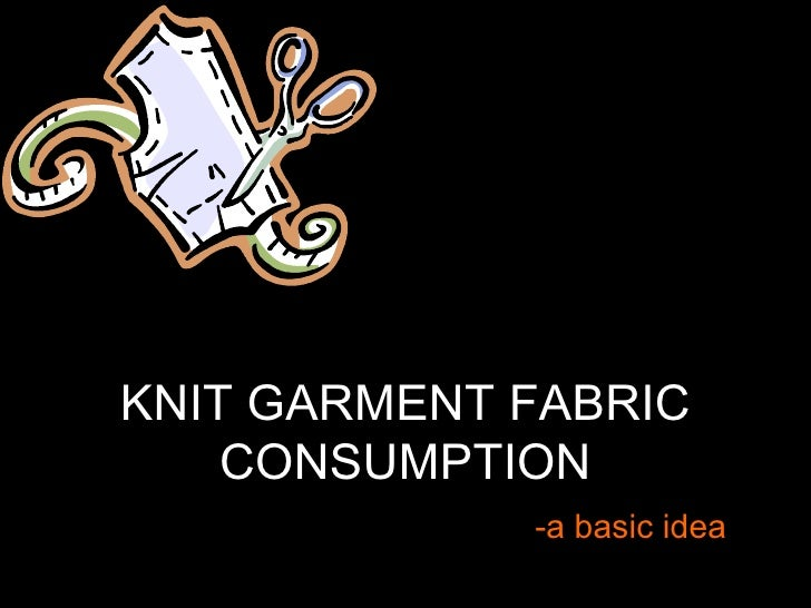 KNIT GARMENT FABRIC CONSUMPTION -a basic idea Stalin Sathitharan.V