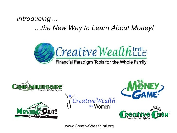 Introducing… … the New Way to Learn About Money! www.CreativeWealthIntl.org
