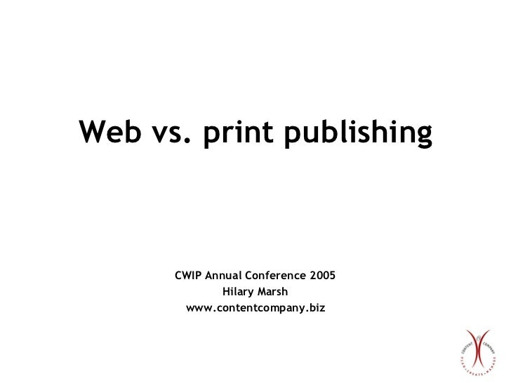 Web vs. print publishing CWIP Annual Conference 2005 Hilary Marsh www.contentcompany.biz