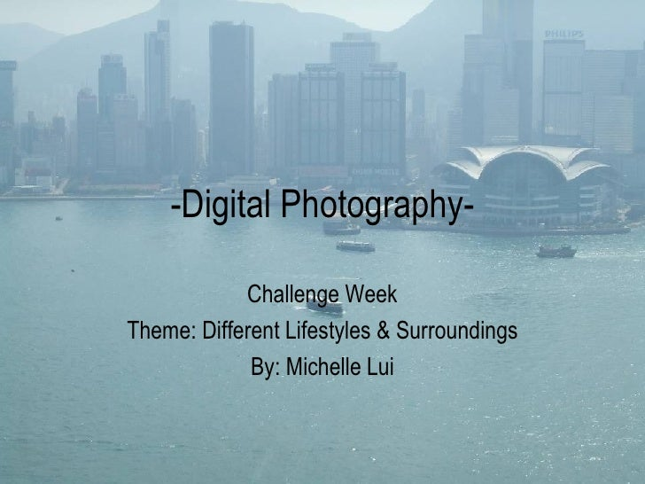 -Digital Photography- Challenge Week Theme: Different Lifestyles & Surroundings By: Michelle Lui