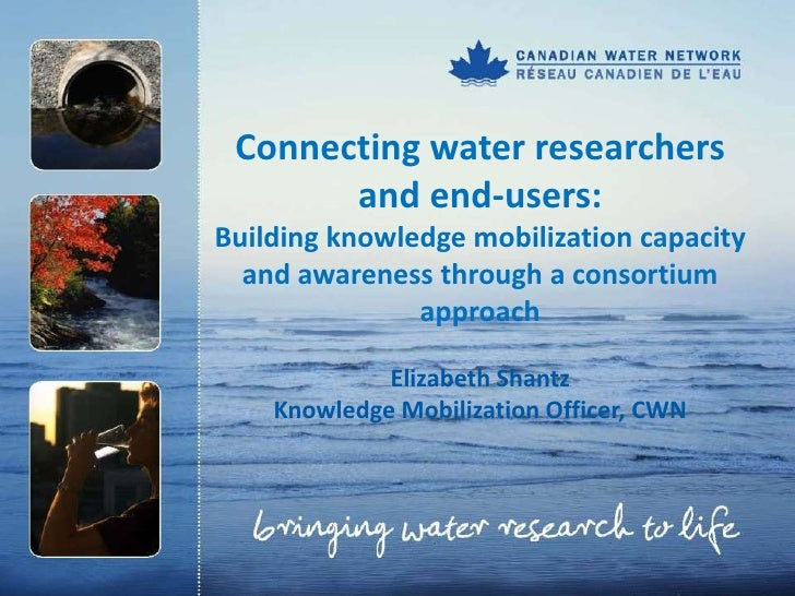 Connecting water researchers       and end-users:Building knowledge mobilization capacity  and awareness through a consort...