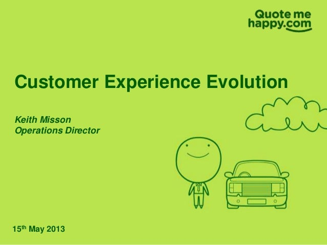 Customer Experience EvolutionKeith MissonOperations Director15th May 2013