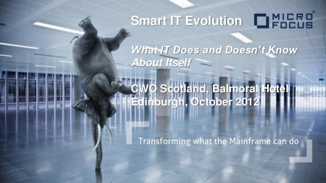Smart IT EvolutionWhat IT Does and Doesn't KnowAbout ItselfCWO Scotland, Balmoral HotelEdinburgh, October 2012