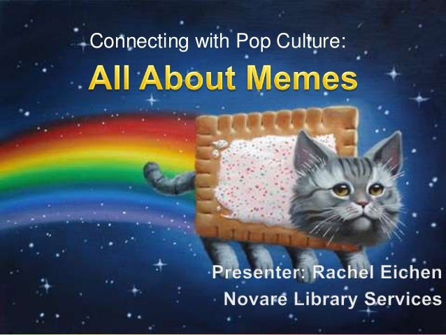Connecting with Pop Culture – All About Memes