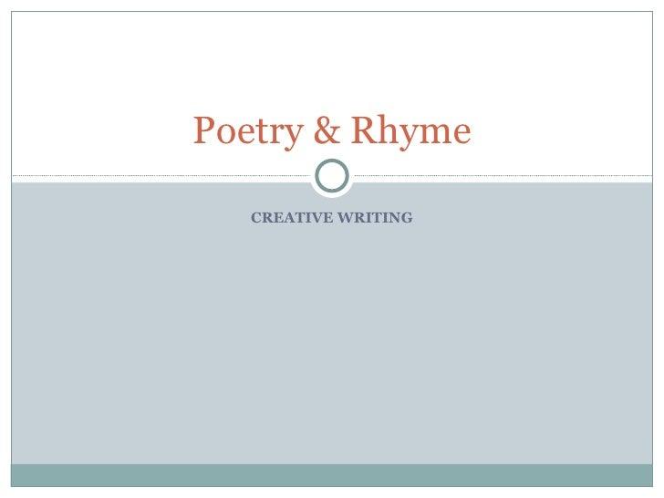 CREATIVE WRITING Poetry & Rhyme