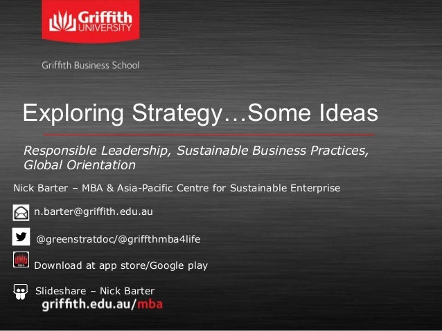 Exploring Strategy…Some Ideas Responsible Leadership, Sustainable Business Practices, Global Orientation Nick Barter – MBA...