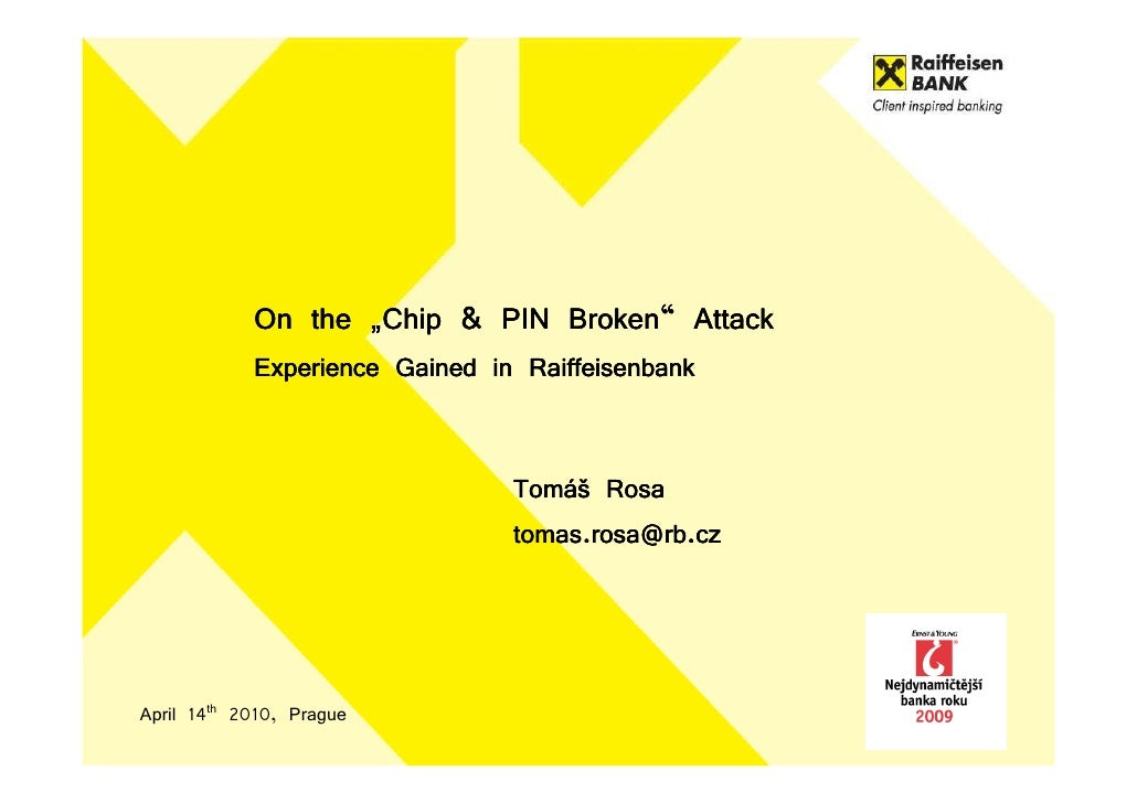 "On the ""Chip & PIN Broken"" Attack             Experience Gained in Raiffeisenbank                                   Tomáš ..."