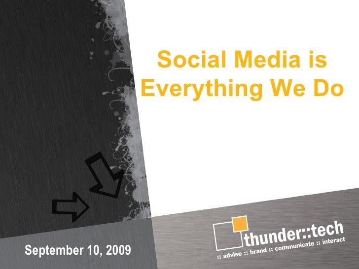 Social Media is Everything We Do  September 10, 2009