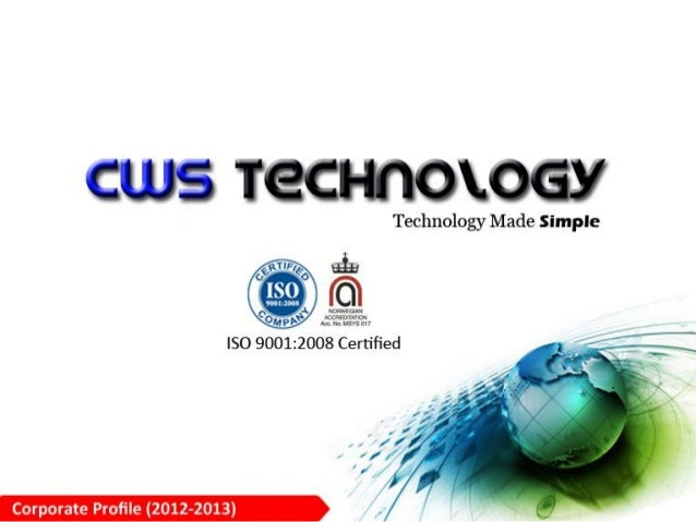 © Copyright 2012 -13 CWS Technology www.cwstechnology.com | contact@cwstechnology.com 2 CWS Technology We know you have ma...