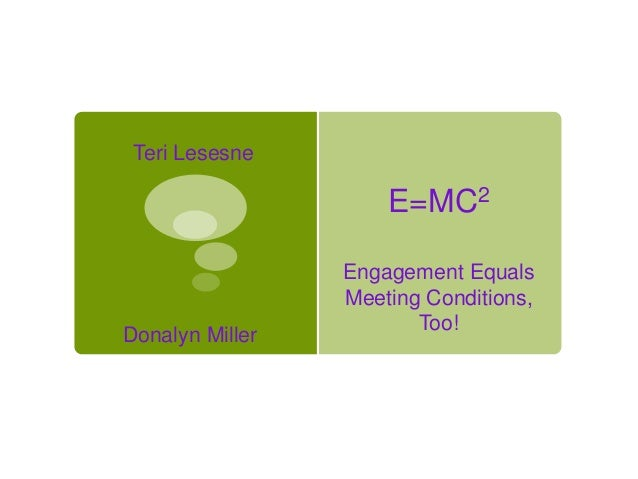 E=MC2 Engagement Equals Meeting Conditions, Too! Teri Lesesne Donalyn Miller