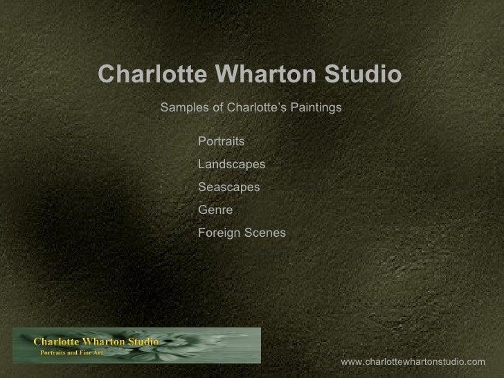 www.charlottewhartonstudio.com Charlotte Wharton Studio Samples of Charlotte's Paintings Portraits Landscapes Seascapes Ge...