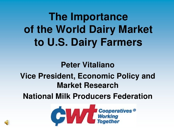 The Importanceof the World Dairy Marketto U.S. Dairy Farmers<br />Peter Vitaliano<br />Vice President, Economic Policy and...