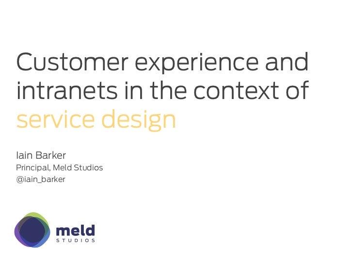 Customer experience andintranets in the context ofservice designIain BarkerPrincipal, Meld Studios@iain_barker