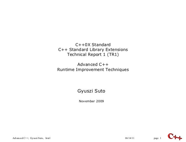 C++0X Standard C++ Standard Library Extensions Technical Report 1 (TR1) Advanced C++ Runtime Improvement Techniques Gyuszi...